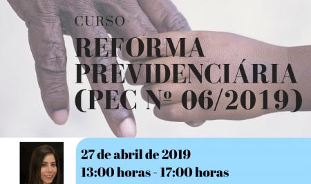 Curso – Reforma Previdenciária (PEC Nº 06/2019)